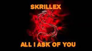 Skrillex - All I Ask Of You [Dubstep]