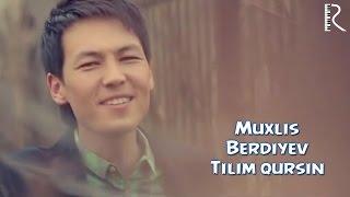 Muxlis Berdiyev - Tilim qursin | Мухлис Бердиев - Тилим курсин