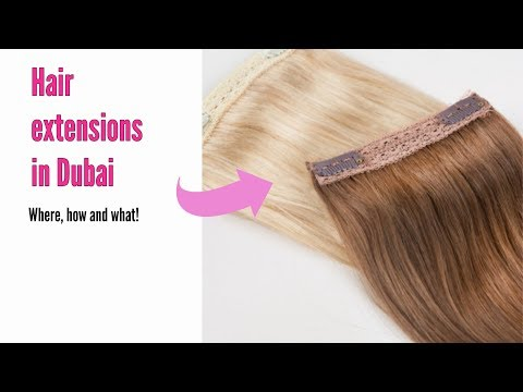 Hair Extensions In Dubai - Where, How And What!