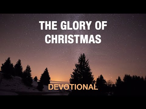 Experiencing the Glory of Christmas - Devotional