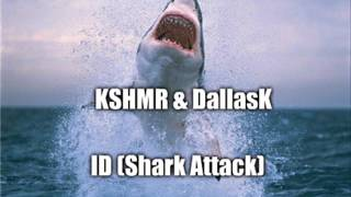 KSHMR & DallasK - ID (Shark Attack)
