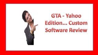 GTA - Yahoo Edition... Custom Software Review   GTA - Yahoo Edition Bonus