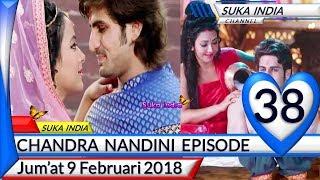 Chandra Nandini Episode 38 ❤ Jum'at 9 Februari 2018 ❤ Suka India