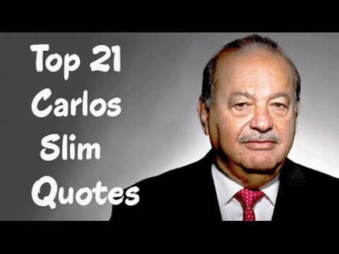 Top 21 Carlos Slim Quotes - The Mexican business magnate, investor, & philanthropist