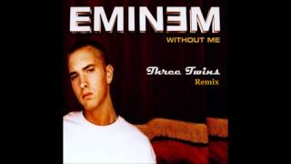 Eminem - Without Me (Three Twins Remix)[FREE DOWNLOAD]