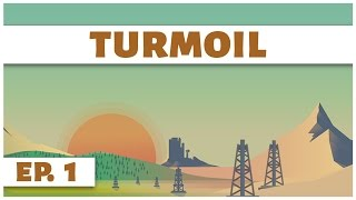 Turmoil - Ep. 1 - Digging for Liquid Gold! - Let