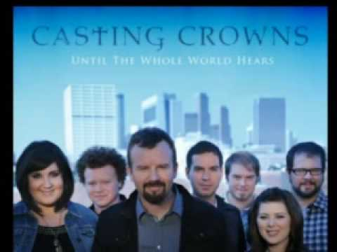 Casting Crowns - Until the Whole world Hears - Casting Crowns w/lyrics
