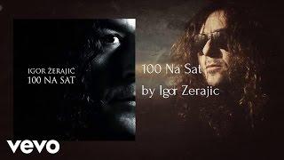 Igor Zerajic - 100 Na Sat (AUDIO)