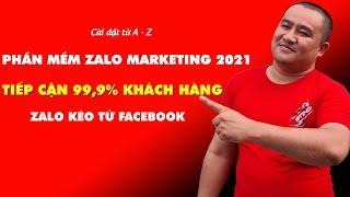 ZALO MARKETING 2021 - PHẦN MỀM ZALO 2021 CÀI ĐẶT TỪ A TỚI Z ĐỂ TIẾP CẬN 99,9% KH ZALO KÉO TỪ FB QUA