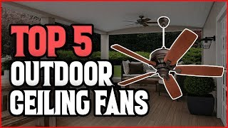 ✅ Best Outdoor Ceiling Fans 2019 - Top 5 Outdoor Ceiling Fan…