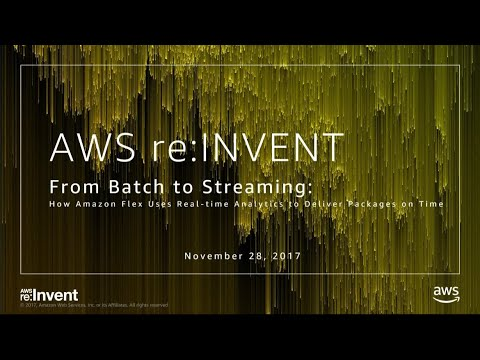 AWS re:Invent 2017: From Batch to Streaming: How Amazon Flex Uses Real-time Analytic (ABD217)