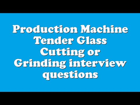 Production Machine Tender Glass Cutting or Grinding interview questions