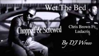 Wet The Bed - Chris Brown Ft; Ludacris (Chopped & Screwed) By DJ Wrecc
