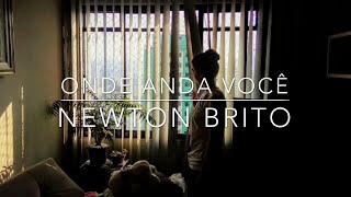 Newton Brito - Onde anda você  [Vinicius de Moraes]