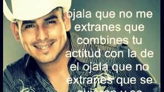 Espinoza paz Ojala Que No Me Extranes 2013 LETRA
