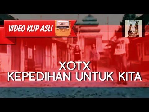 XOTX - Kepedihan Untuk Kita MUSIKINET