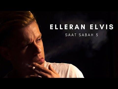 Elleran Elvis - Saat Sabah 5