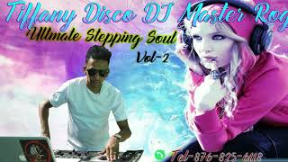 TIFFANYDISCO ULTMATE STEPPING SOUL MIX VOL-2 DJ MASTER ROGJ TEL-876-825-6118