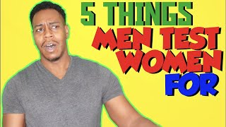 5 things that most men test a woman for