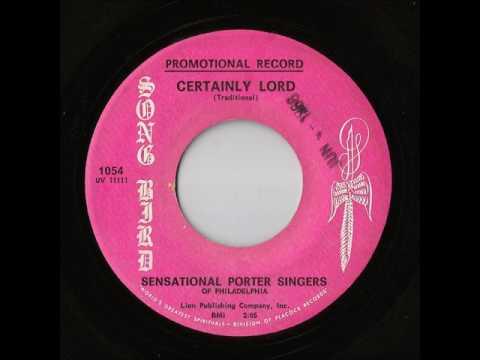 Sensational Porter Singers Of Philadelphia - Certainly Lord (Song Bird)