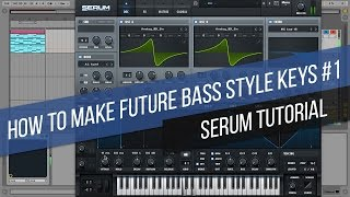 [SERUM TUTORIAL] How to Make Future Bass Style Keys #1