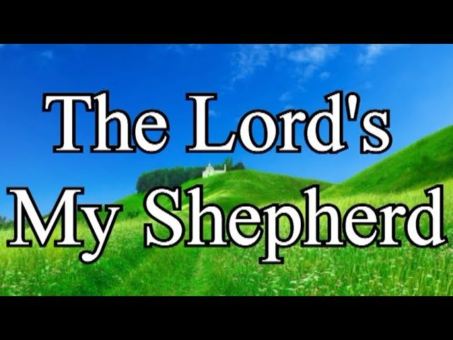 The Lord S My Shepherd 23rd Psalm Christian Hymns With Lyrics Youtube