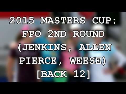 2015 Masters Cup: FPO Round 2 Lead Card (Jenkins, Allen, Pierce, Weese) (Pt. 2)