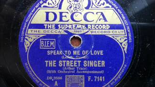 ARTHUR TRACY (THE STREET SINGER) - Speak To Me Of Love