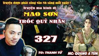 Mao Sơn Tróc Quỷ Nhân [ Tập 327 ] - Lôi Trì Độ Kiếp - Truyện ma pháp sư- Quàng A Tũn