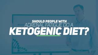 Should people with adrenal fatigue do a Ketogenic Diet?