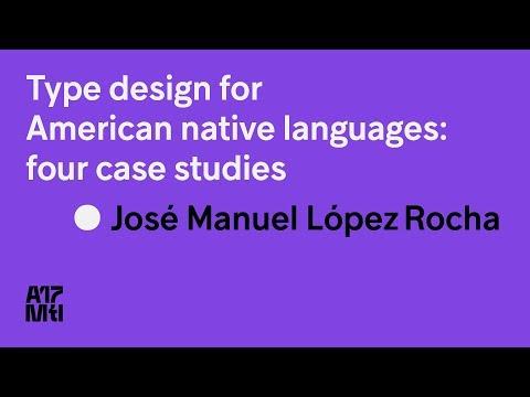 Type design for american native languages: four case studies - Jose Manuel Lopez Rocha - ATypI 2017