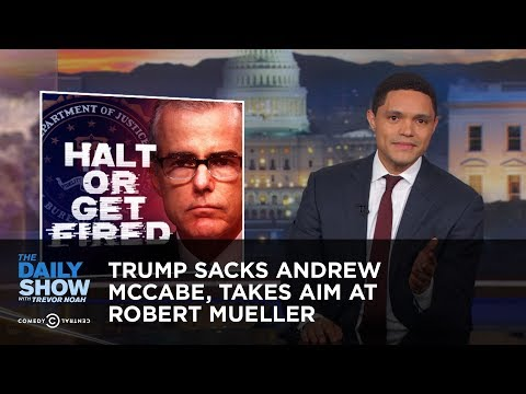 Trump Sacks Andrew McCabe, Takes Aim at Robert Mueller   The Daily Show