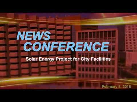 News Conference -  Solar Energy Project for City Facilities  2-8-18