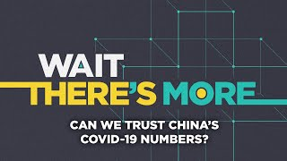 Coronavirus outbreak: Can we trust China's COVID-19 numbers? - Wait There's More podcast