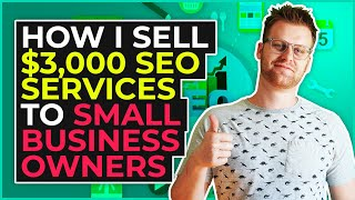 How I Sell $3,000 SEO Services To Small Business Owners