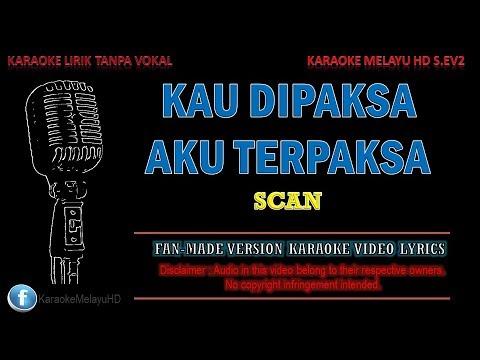 Scan - Kau Dipaksa Aku Terpaksa | Karaoke | Tanpa Vokal | Minus One | Lirik Video HD