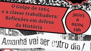 """Mesa 3 - Seminário """"O golpe de 1964 e a classe trabalhadora: reflexões em defesa da História"""""""