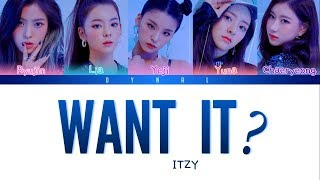 [3.11 MB] ITZY (있지) - 'WANT IT?' [Color Coded Lyrics/Han/Rom/Eng/가사] (See Captions)