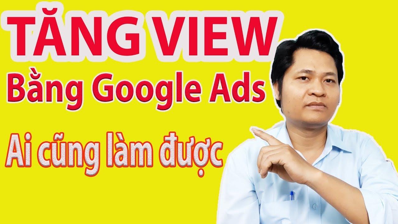 Hướng dẫn tăng VIEW bằng GOOGLE ADS hiệu quả ai cũng làm được | Bùi Lạc Vlog