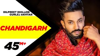 Dilpreet Dhillon ft Gurlej Akhtar | Chandigarh | Parmish Verma | Latest Punjabi Songs 2020