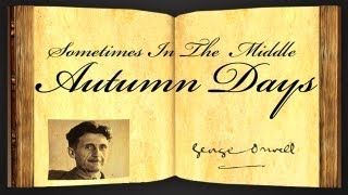 Sometimes In The Middle Autumn Days by George Orwell - Poetry Reading