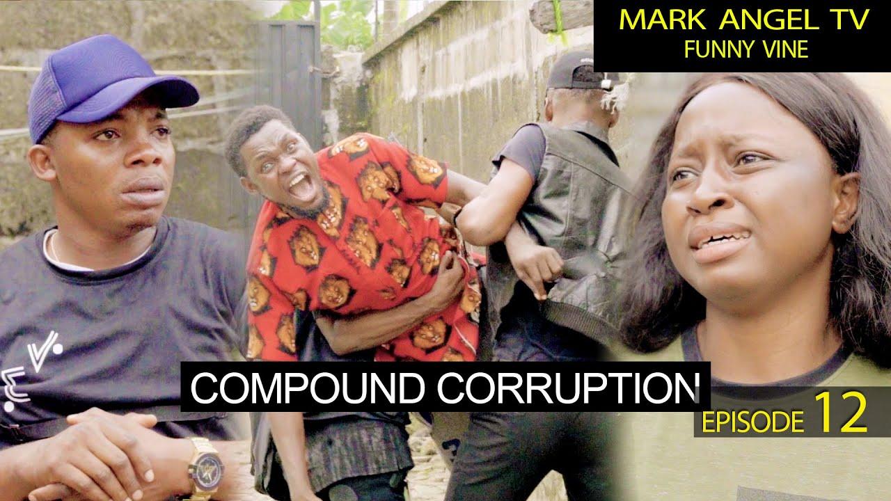 Download Compound Corruption   Mark Angel TV   Episode 12