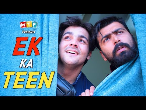 EK KA TEEN | Ft. Ashish Chanchlani | What The Fukrey | WTF
