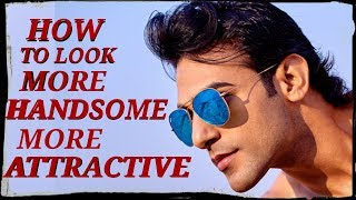 How to look more handsome and attractive |  look handsome for man's tips | Hindi | Aamir Mushtaq |