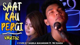 Download lagu SAAT KAU PERGI - VAGETOZ (LIRIK) COVER BY NABILA MAHARANI FT. TRI SUAKA