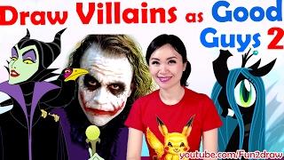 New art challenge: Draw Villains as GOOD GUYS!