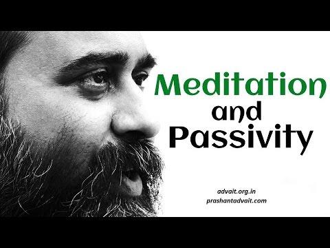 Acharya Prashant: Does meditation lead to a passive life?