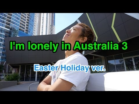 I'm Lonely In Australia 3( Easter Holiday Ver.)