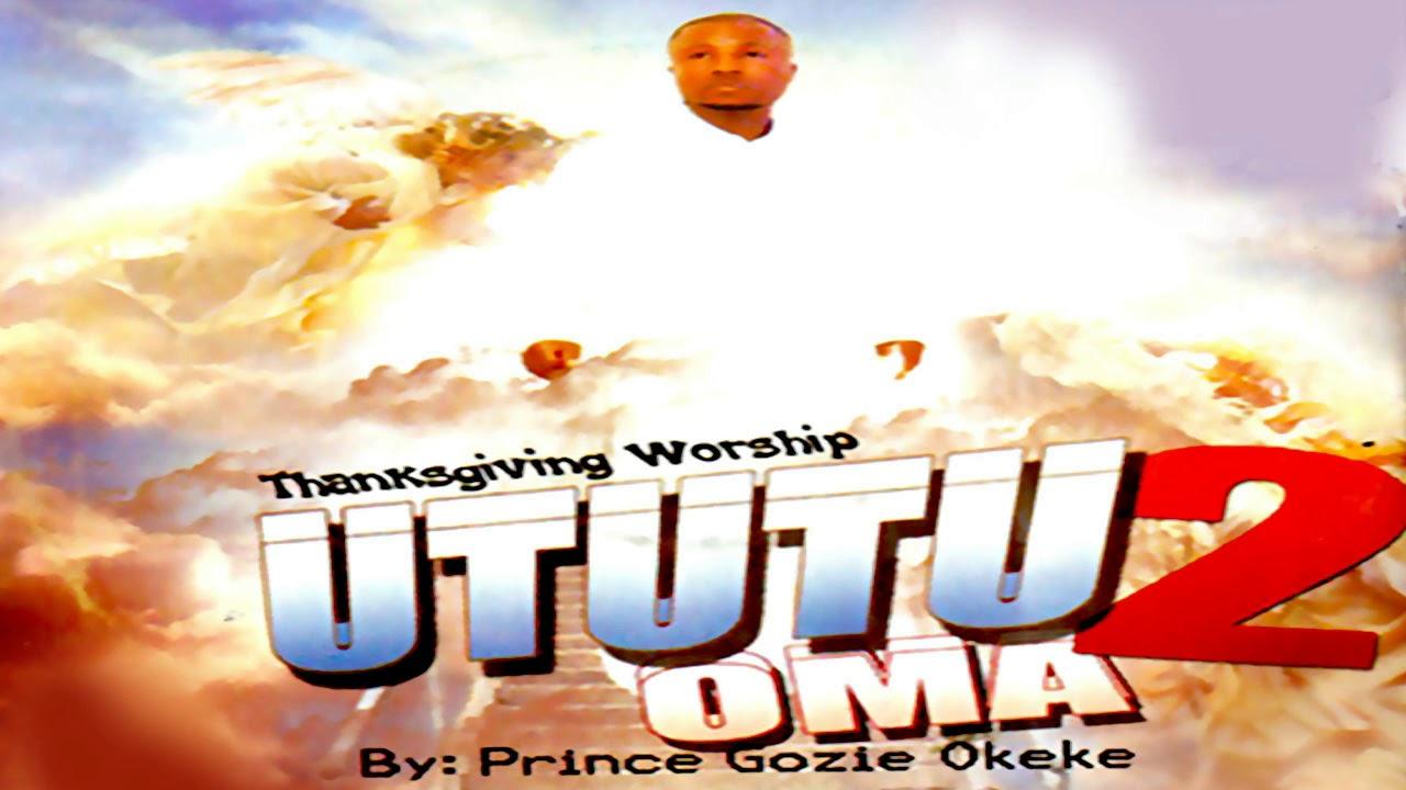 Download PRINCE GOZIE OKEKE - UTUTU OMA 2  - 2019 Christian Music   Nigerian Gospel Songs😍