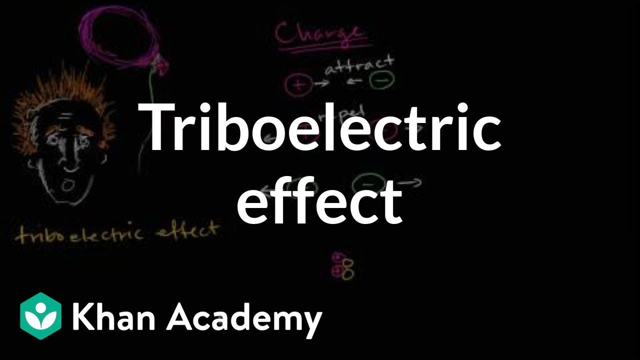 Triboelectric effect and charge (video) | Khan Academy
